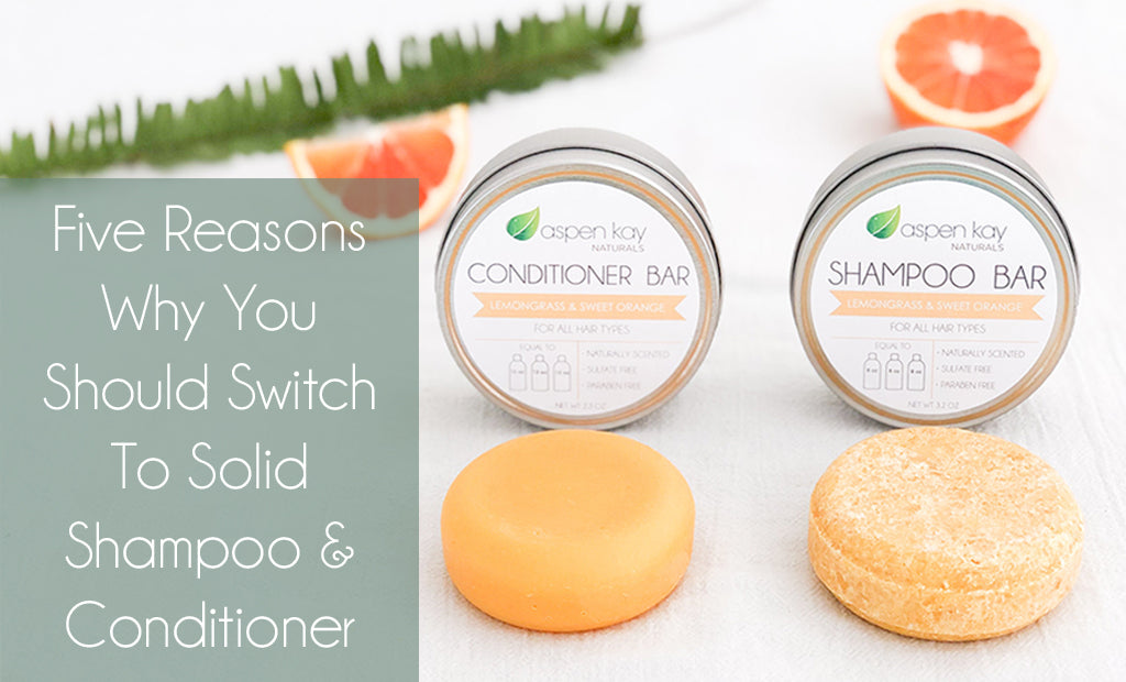 Five Reasons Why You Should Switch To Solid Shampoo & Conditioner
