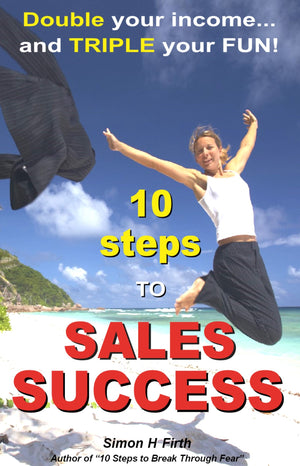 10 STEPS TO SALES SUCCESS: Learn how to DOUBLE your income... and TRIPLE your fun! (158 pages)