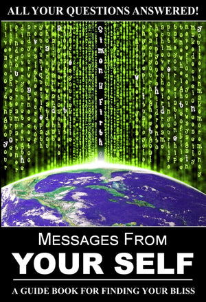 MESSAGES FROM YOUR SELF: The ultimate guide to life, the universe... and everything! (828 pages)