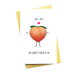 You Want A Peach Of Me Card