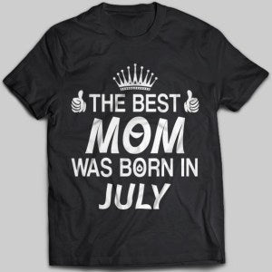The Best Mom Was Born In July T-shirt - designfullprint