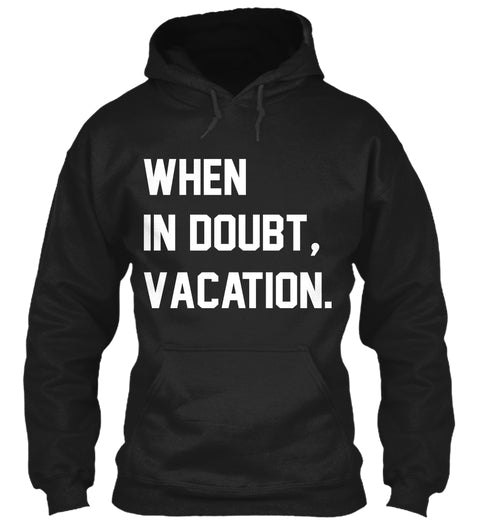 When In Doubt Vacation Ultra Cotton Shirt