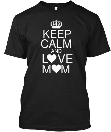 Keep Calm And Love Mom Ultra Cotton Shirt
