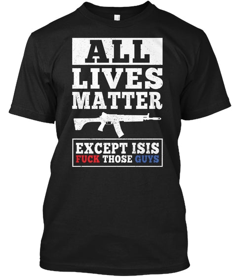 All Lives Matter Except Isis Ultra Cotton Shirt