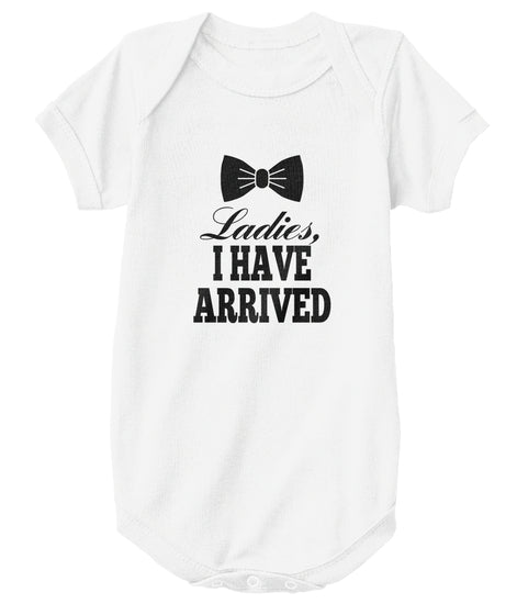 Ladies I Have Arrived Onesie Ultra Cotton Shirt
