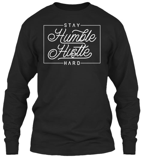 Stay Humble Hustle Hard Shirt Ultra Cotton Shirt