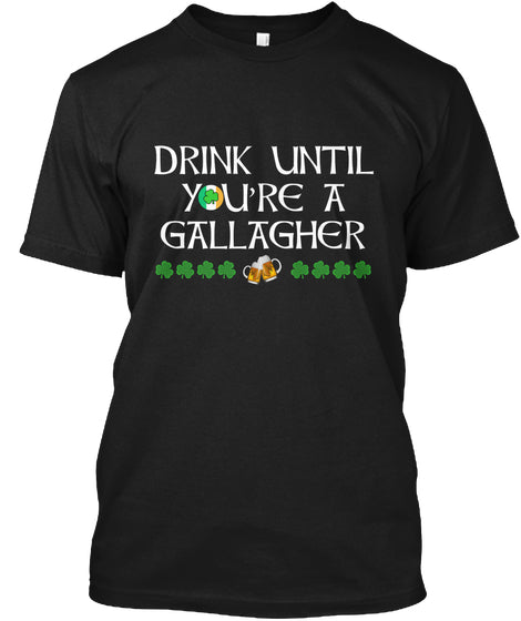 Drink Until You're A Gallagher Ultra Cotton Shirt