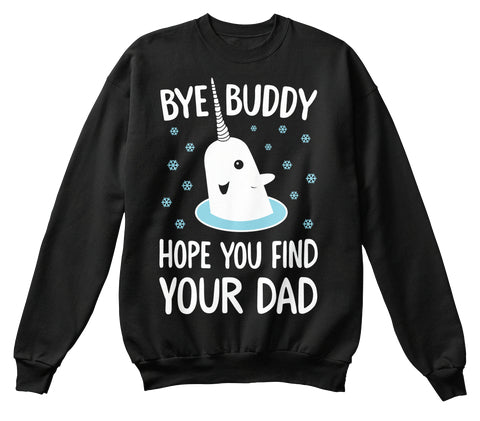 Bye Buddy Hope You Find Your Dad Ultra Cotton Shirt