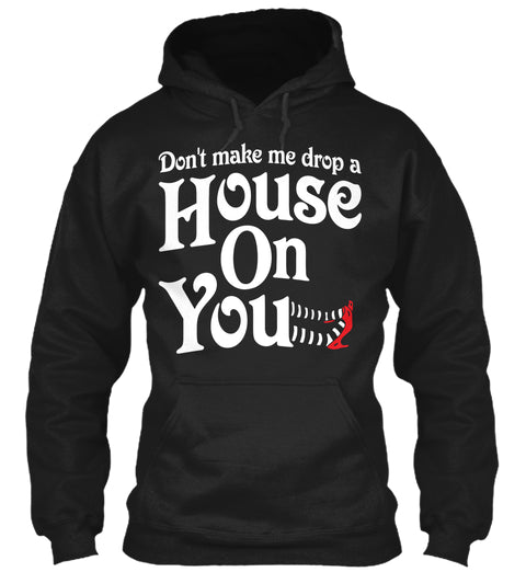 Don't Make Me Drop A House On You Ultra Cotton Shirt