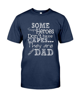 Some Heroes Don't Have Cape They Are Called Dad Funny T-shirt