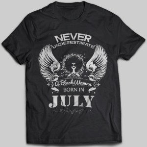 Never Underestimate A Black Woman Born In July T-shirt