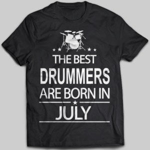 The Best Drummers Are Born In July T-shirt - designfullprint