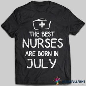The Best Nurses Are Born In July T-shirt - designfullprint