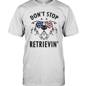 American Don't Stop Retrievin's T-shirt