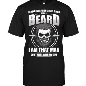 Behind Every Hot Girl Is  Man With A Beard I Am That Man T-shirt - designfullprint
