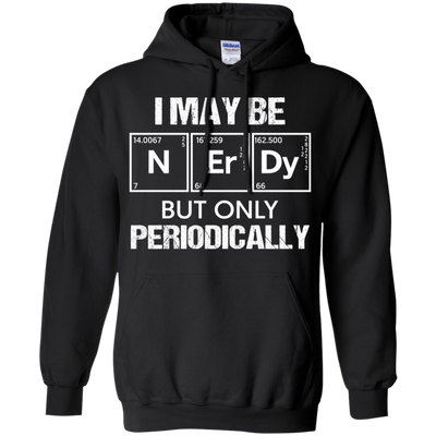 I May-Be Nerd But Periodically Funny Science T-shirt