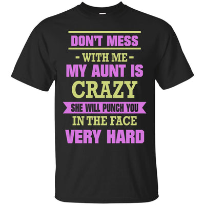 Don't Mess With Me My Aunt Is Crazy She Will Punch You Ultra Cotton T-Shirt - designfullprint