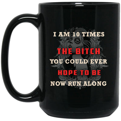 I Am 10 Times The Bitch You Could Ever Hope To Be - designfullprint