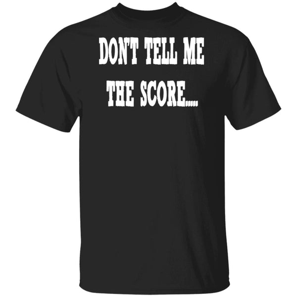 Don't Tell Me The Score Front and Back Ultra Cotton T-shirt
