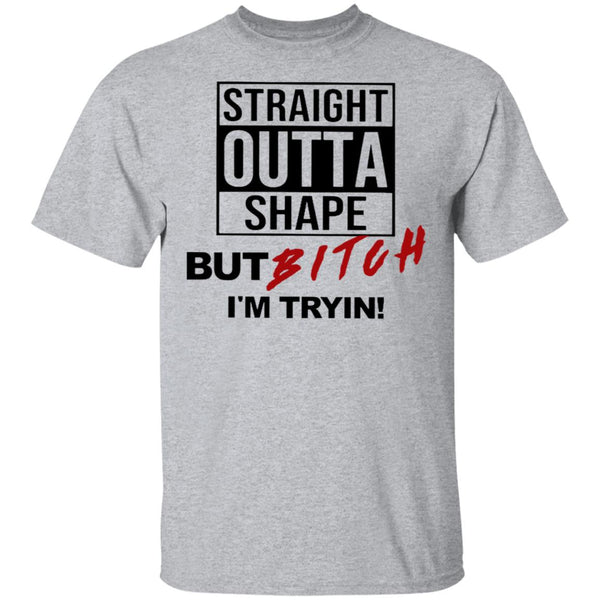 Straight Outta Shape But Bitch I'm Tryin Ultra Cotton Shirt