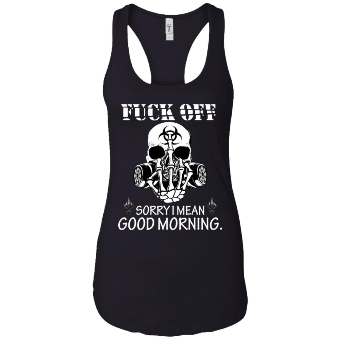 Fuck Off, Sorry I Mean Good Morning - designfullprint