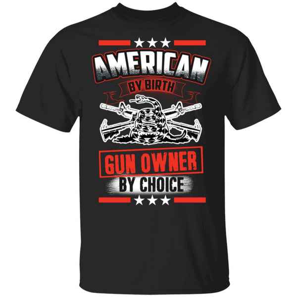 American By Birth Gun Owner By Choice T-shirt Ultra Cotton Shirt