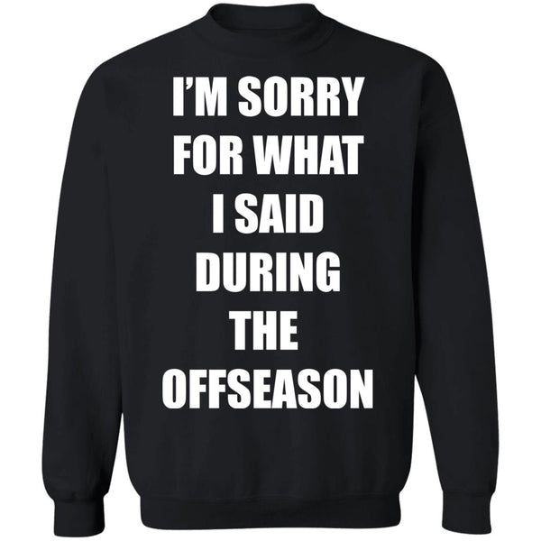 I'M SORRY FOR WHAT I SAID DURING THE OFFSEASON – COMFY SWEATSHIRT