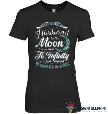 I Love My Husband To The Moon And Back, To Infinity And Beyond T-shirt