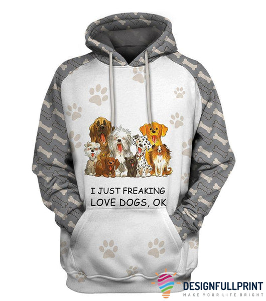 I Just Freaking Love Dogs US Hoodie and Longsleeve Tshirt