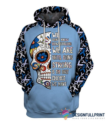 Multi-color We Don't Know How Strong We Are Sugar Skull Cancer Awareness Hoodie