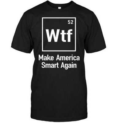 WTF Make America Smart AgainT-shirt - designfullprint