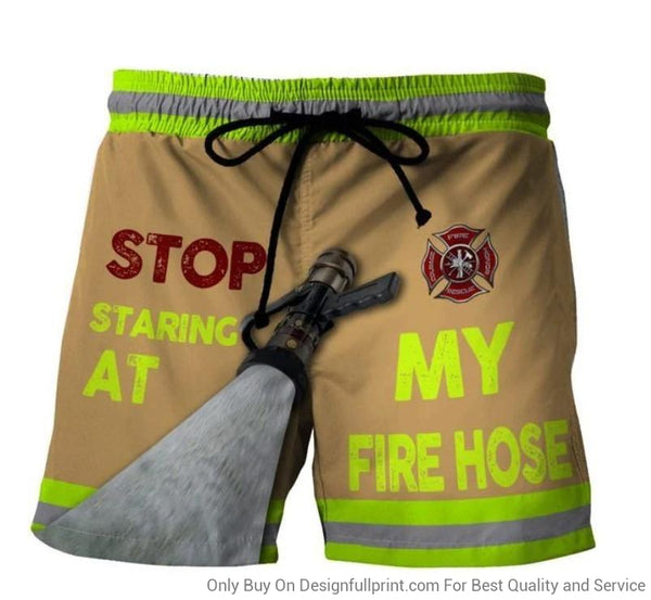 Stop Staring at My Fire Hose FireFighters Shorts