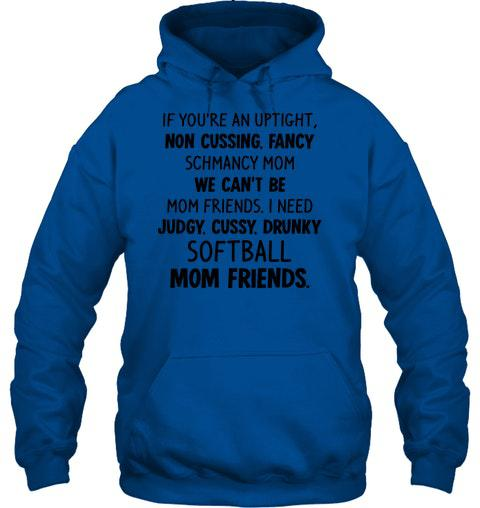 If You're An Uptight Non Cussing Fancy Schmancy Mom We Can't Be Mom Friends I Need Judgy Cussy Drunky Softball Mom Friends Ultra Cotton T-Shirt