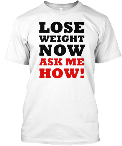 Lose Weight Now Ask Me How Ultra Cotton Shirt