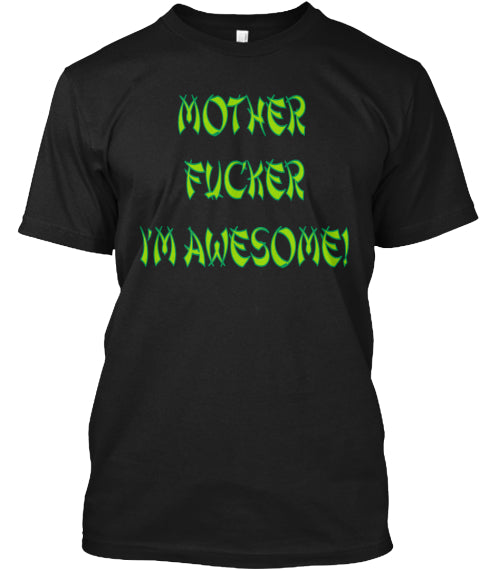 Mother Fucker Im Awesome Ultra Cotton Shirt