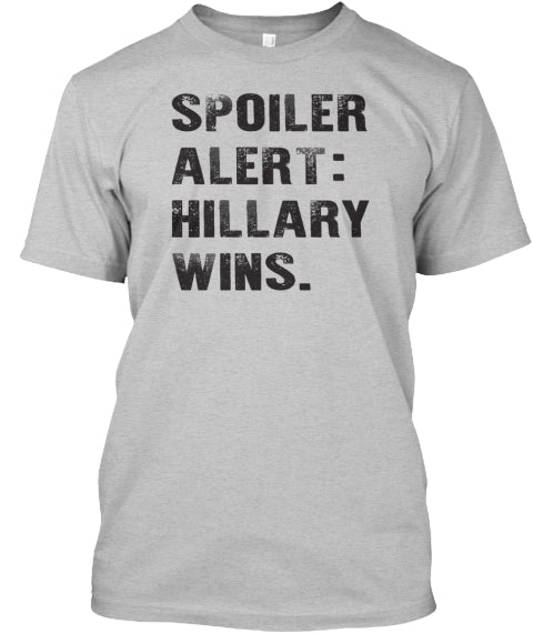 Spoiler Alert Hillary Wins Ultra Cotton Shirt