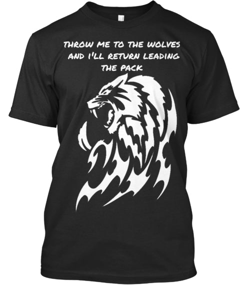 Throw Me To The Wolves And I'll Return Leading The Pack Ultra Cotton Shirt