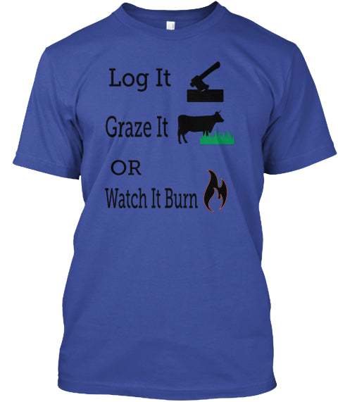 Log It Graze It Or Watch It Burn Ultra Cotton Shirt