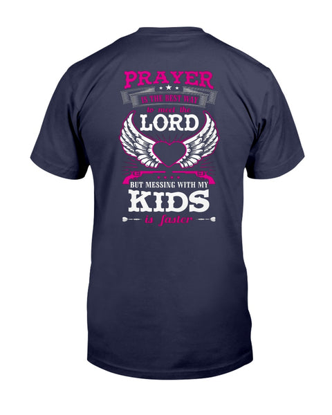 Prayer is the Best Way to Meet the Lord But Messing with My Kids is Faster Unisex T-shirt
