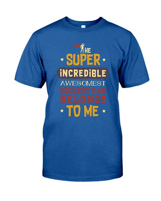 The Super Incredible Awesomest Dad Belong To Me Father Day T-shirt