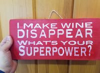 I make wine disappear. What's your superpower? hand-painted wine-lover sign for the home or office