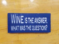 Wine is the answer. What was the question? hand-painted wine-lover sign for the home or office