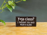 Yoga class? I thought you said pour a glass hand-painted wine-lover sign for the home or office