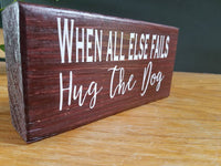 When all else fails, hug the dog / hand-painted wood sign with vinyl letters