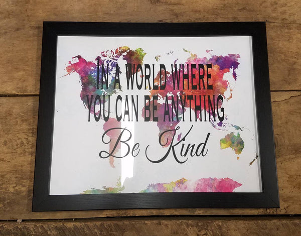 In a world where you can be anything be kind 20 x 16 inch sign with watercolor world map / wedding gift for travelers