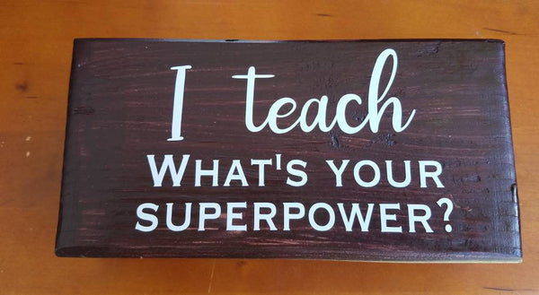 I teach. What's your superpower? hand-painted wine-lover sign for the home or office / teacher gift