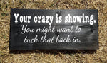 Your crazy is showing. You might want to tuck that back in / hand-painted wood sign with vinyl letters