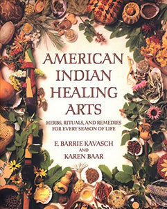 American Indian Healing Arts: Book of Herbs, Rituals, and Remedies for Every Season of Life