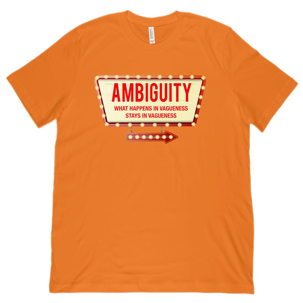 Ambiguity What Happens In Vagueness Stays Vagueness (Unisex BC 3001 Soft Tee) Graphic T-Shirt Tee BOXELS