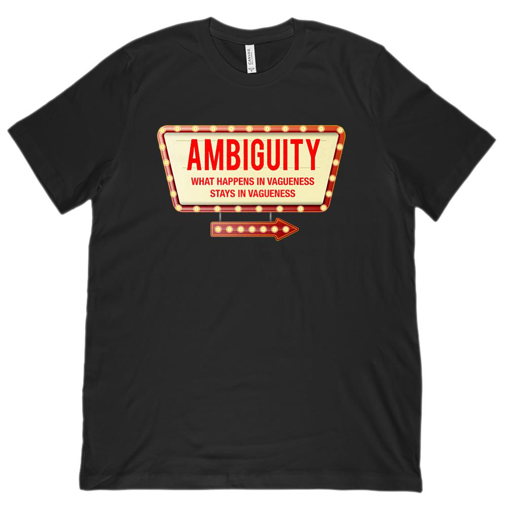 Ambiguity What Happens In Vagueness Stays Vagueness (Unisex BC 3001 Soft Tee)
